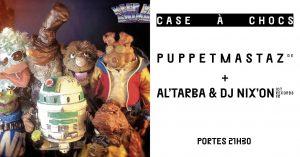 Al Tarba & DJ Nix'On + Puppetmastaz (Suisse) @ Case à Chocs